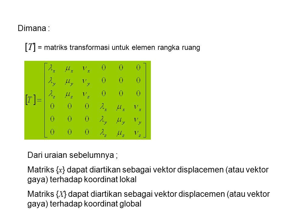 [T] = matriks transformasi untuk elemen rangka ruang